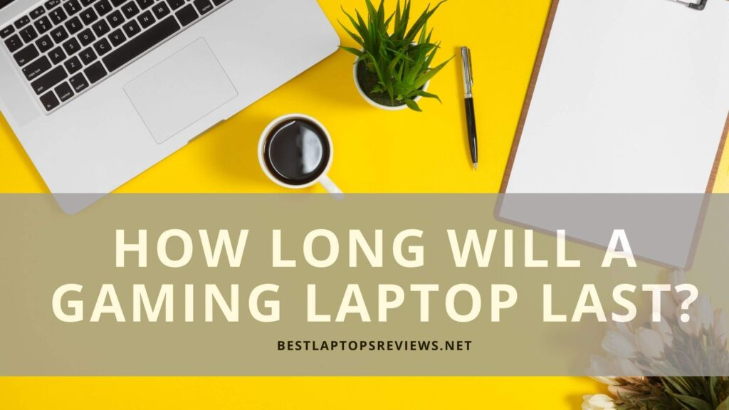 How Long Will A Gaming Laptop Last