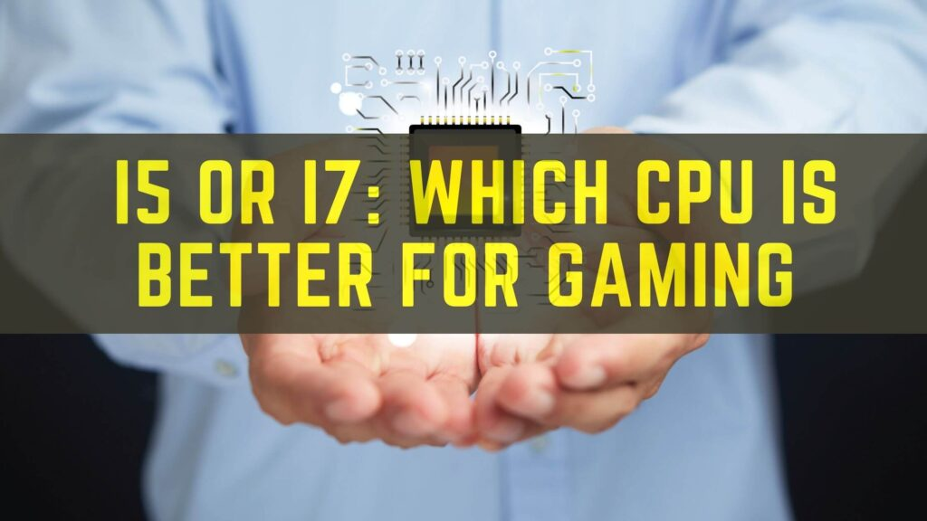 i5 or i7 Which CPU is Better for Gaming